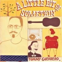 Tommy Guerrero - Little Bit Of Somethin