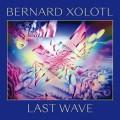Bernard Xolotl - Last Wave