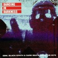 Various - Dancing In Darkness / EBM Black Synth & Dark Beats From The 80s