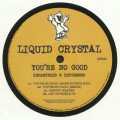 Liquid Crystal - Youre No Good