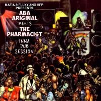 Aba Ariginal Meets The Pharmacist - Mafia & Fluxy Presents Inna Dub Session