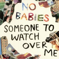 No Babies - Someone To Watch Over Me