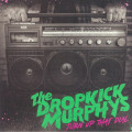 The Dropkick Murphys - Turn Up That Dial