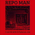 Repo Man - I Can Live With It If You Can Son