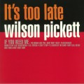 Wilson Pickett - Its Too Late