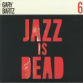 Gary Bartz / Ali Shaheed Muhammad & Adrian Younge - Jazz Is Dead Volume 6