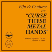 Pijn & Conjurer Play Curse These Metal Hands - Curse These Metal Hands