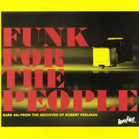 Various - Funk For The People / Rare 45s From The Archives of Robert Perlman