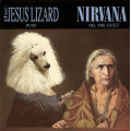 The Jesus Lizard / Nirvana - Puss / Oh The Guilt