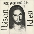 Poison Idea - Pick Your King Ep