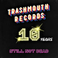 Various - Trashmouth Records - 10 Years Still Not Dead