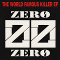 Zero Zero - The World Famous Killer Ep