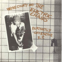 Wayne County And The Electric Chairs - Blatantly Offenzive Ep